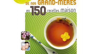 Photo de Remèdes de nos grand-mères en 150 recettes maison